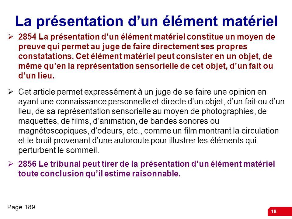 18 La présentation dun élément matériel 2854 La présentation dun élément matériel constitue un moyen de preuve qui permet au juge de faire directement
