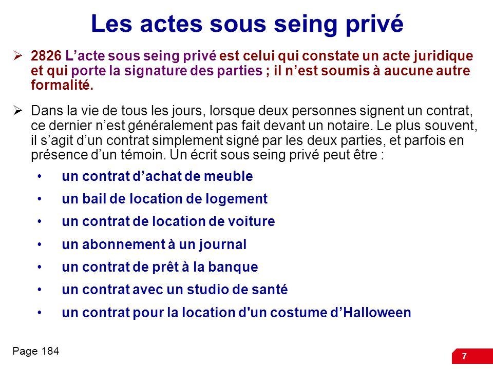 7 Les actes sous seing privé 2826 Lacte sous seing privé est celui qui constate un acte juridique et qui porte la signature des parties ; il nest soum