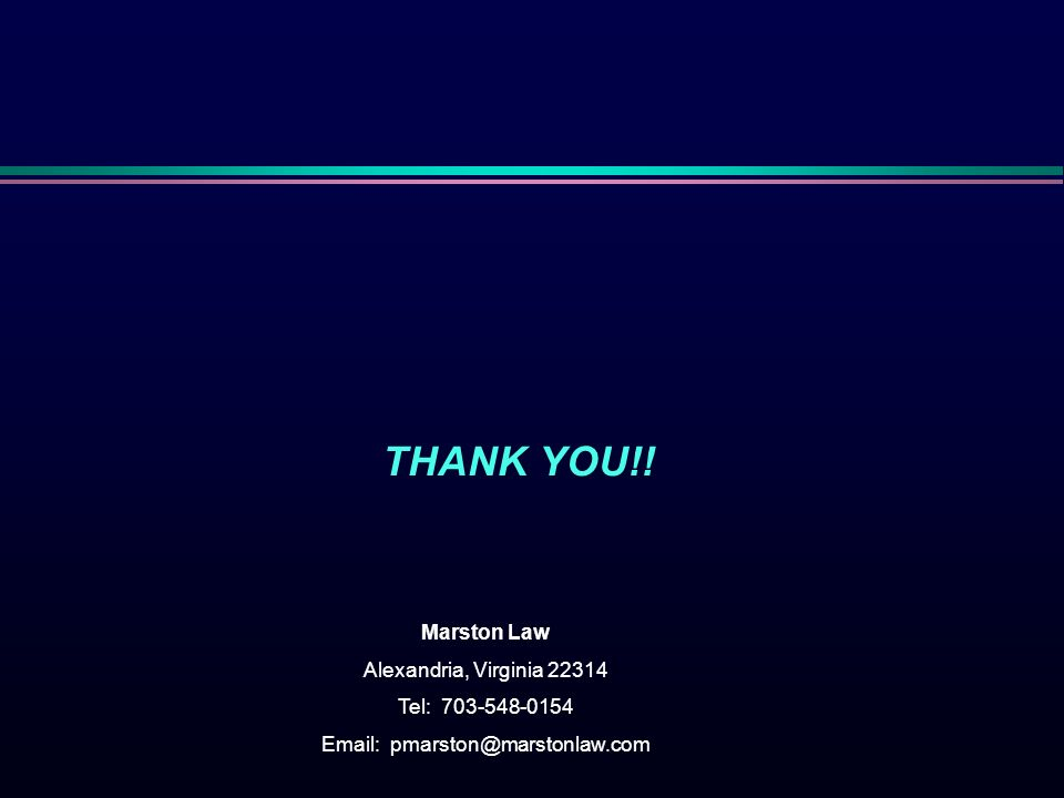 THANK YOU!! Marston Law Alexandria, Virginia 22314 Tel: 703-548-0154 Email: pmarston@marstonlaw.com