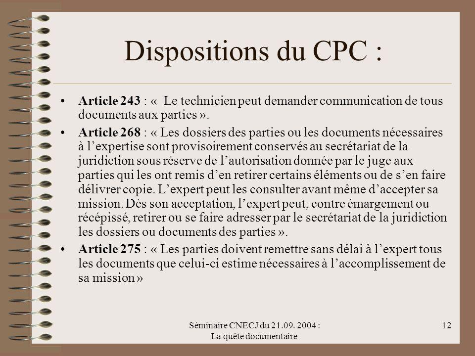 Séminaire CNECJ du 21.09. 2004 : La quête documentaire 12 Dispositions du CPC : Article 243 : « Le technicien peut demander communication de tous docu