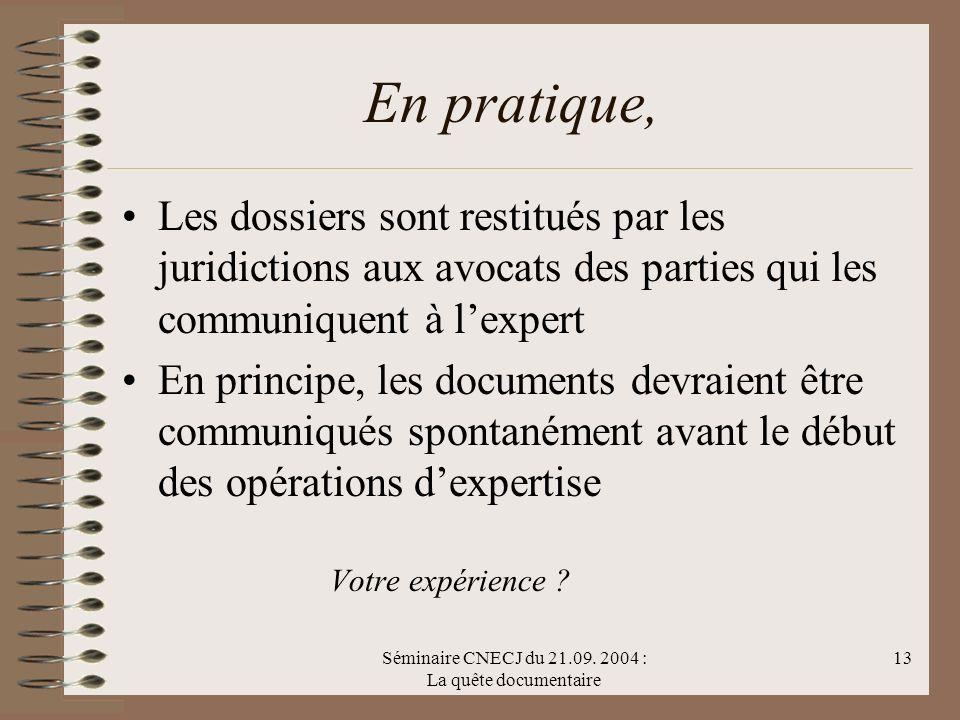 Séminaire CNECJ du 21.09. 2004 : La quête documentaire 13 En pratique, Les dossiers sont restitués par les juridictions aux avocats des parties qui le