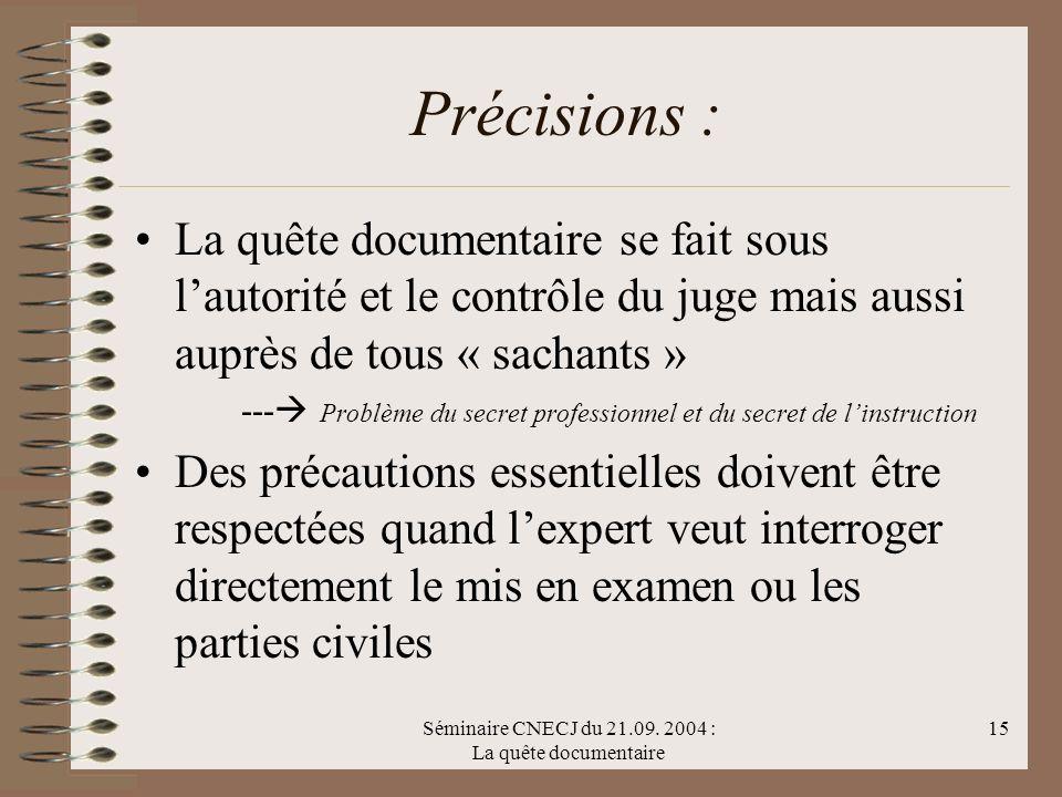 Séminaire CNECJ du 21.09. 2004 : La quête documentaire 15 Précisions : La quête documentaire se fait sous lautorité et le contrôle du juge mais aussi