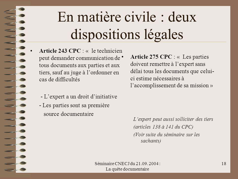 Séminaire CNECJ du 21.09. 2004 : La quête documentaire 18 En matière civile : deux dispositions légales Article 243 CPC : « le technicien peut demande
