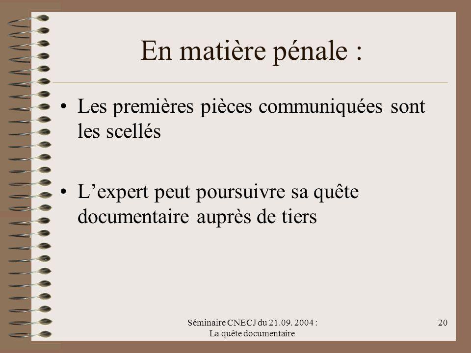 Séminaire CNECJ du 21.09. 2004 : La quête documentaire 20 En matière pénale : Les premières pièces communiquées sont les scellés Lexpert peut poursuiv