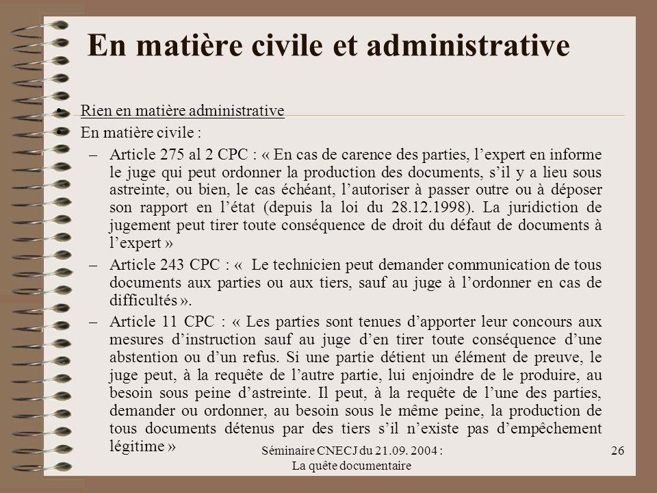 Séminaire CNECJ du 21.09. 2004 : La quête documentaire 26 En matière civile et administrative Rien en matière administrative En matière civile : –Arti