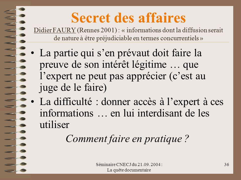 Séminaire CNECJ du 21.09. 2004 : La quête documentaire 36 Secret des affaires Didier FAURY (Rennes 2001) : « informations dont la diffusion serait de