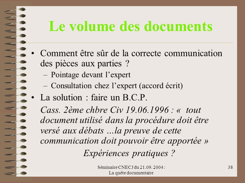 Séminaire CNECJ du 21.09. 2004 : La quête documentaire 38 Le volume des documents Comment être sûr de la correcte communication des pièces aux parties