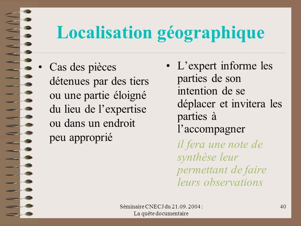 Séminaire CNECJ du 21.09. 2004 : La quête documentaire 40 Localisation géographique Cas des pièces détenues par des tiers ou une partie éloigné du lie