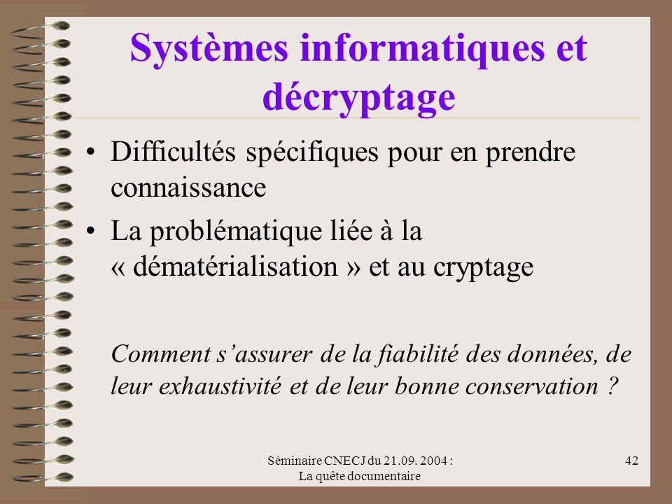 Séminaire CNECJ du 21.09. 2004 : La quête documentaire 42 Systèmes informatiques et décryptage Difficultés spécifiques pour en prendre connaissance La