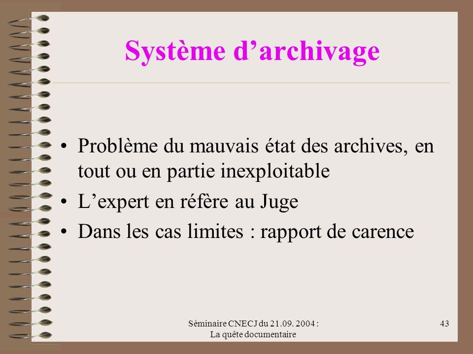 Séminaire CNECJ du 21.09. 2004 : La quête documentaire 43 Système darchivage Problème du mauvais état des archives, en tout ou en partie inexploitable