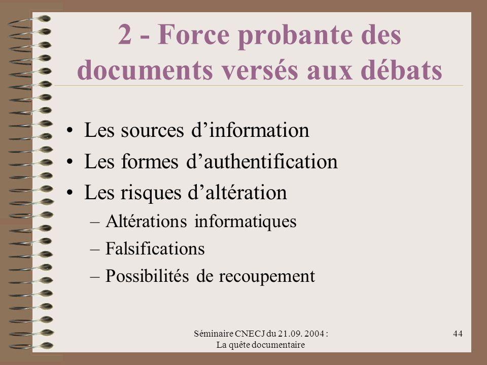 Séminaire CNECJ du 21.09. 2004 : La quête documentaire 44 2 - Force probante des documents versés aux débats Les sources dinformation Les formes dauth