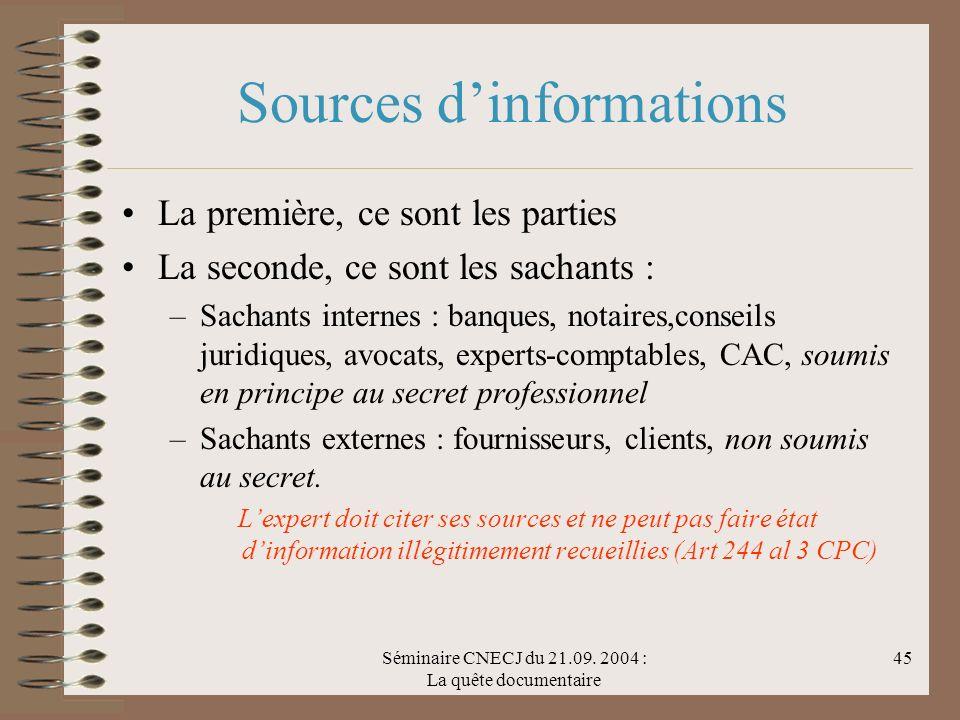 Séminaire CNECJ du 21.09. 2004 : La quête documentaire 45 Sources dinformations La première, ce sont les parties La seconde, ce sont les sachants : –S