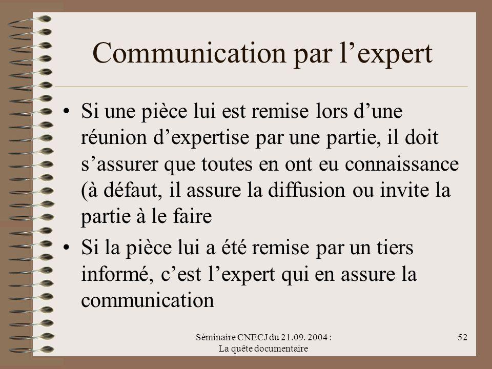 Séminaire CNECJ du 21.09. 2004 : La quête documentaire 52 Communication par lexpert Si une pièce lui est remise lors dune réunion dexpertise par une p