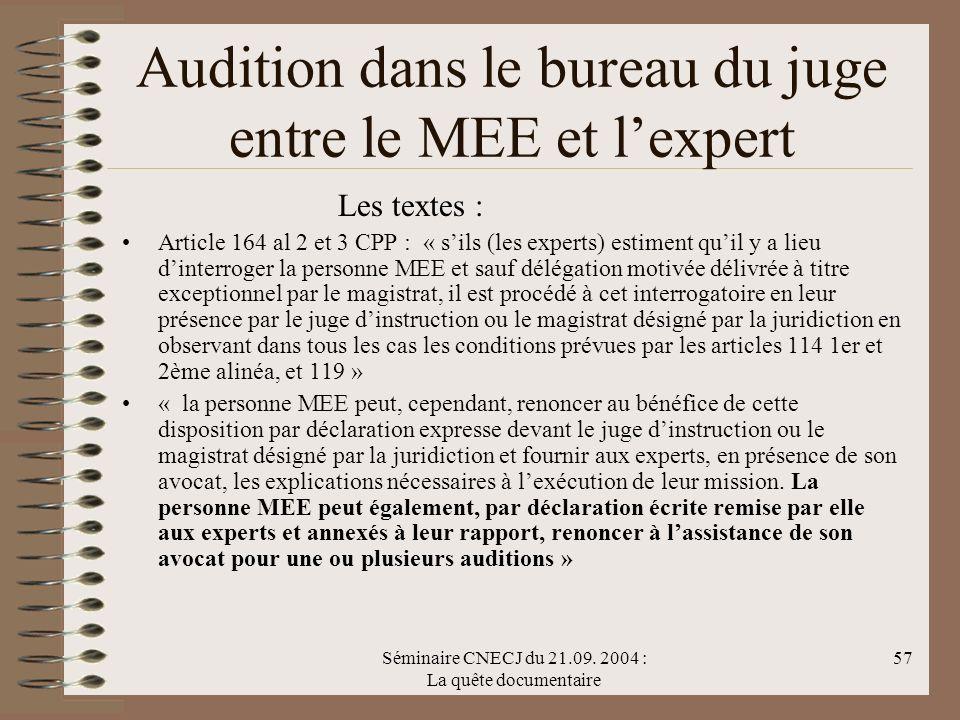 Séminaire CNECJ du 21.09. 2004 : La quête documentaire 57 Audition dans le bureau du juge entre le MEE et lexpert Les textes : Article 164 al 2 et 3 C