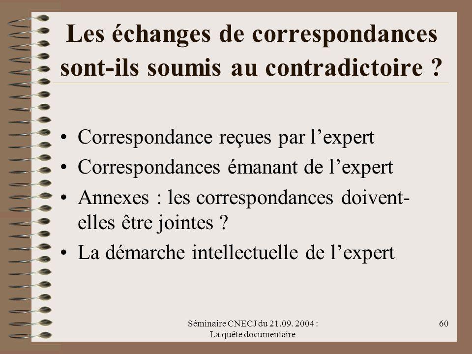 Séminaire CNECJ du 21.09. 2004 : La quête documentaire 60 Les échanges de correspondances sont-ils soumis au contradictoire ? Correspondance reçues pa