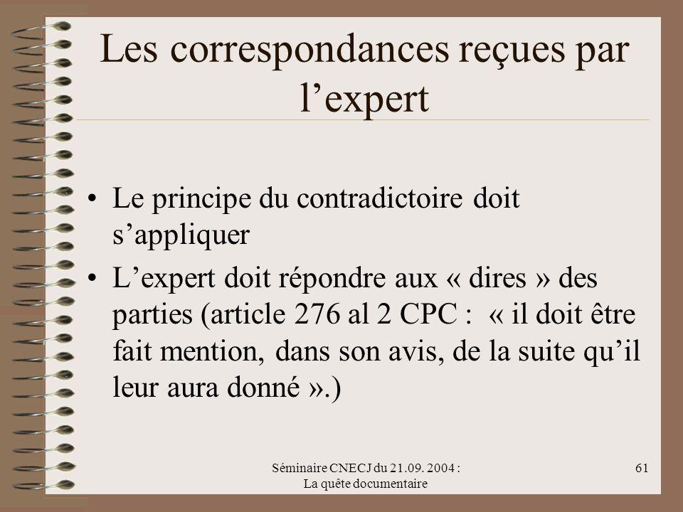 Séminaire CNECJ du 21.09. 2004 : La quête documentaire 61 Les correspondances reçues par lexpert Le principe du contradictoire doit sappliquer Lexpert