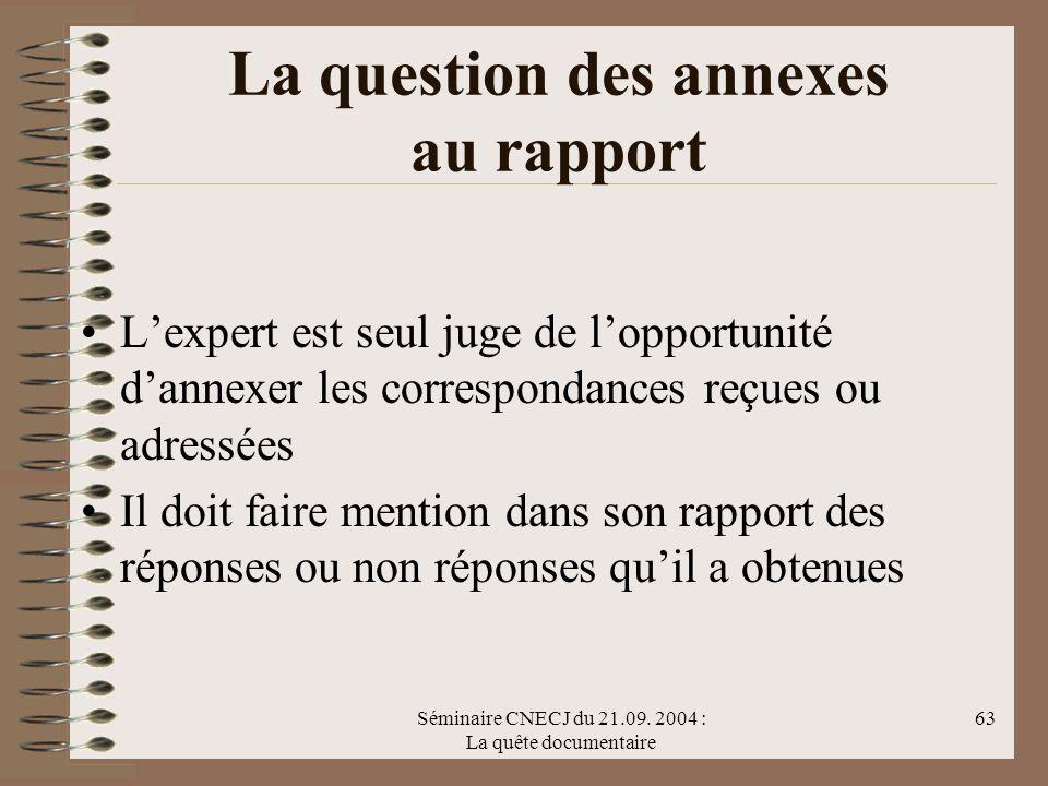 Séminaire CNECJ du 21.09. 2004 : La quête documentaire 63 La question des annexes au rapport Lexpert est seul juge de lopportunité dannexer les corres