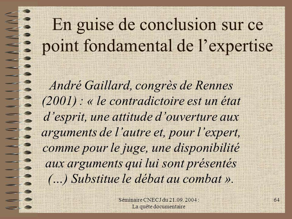 Séminaire CNECJ du 21.09. 2004 : La quête documentaire 64 En guise de conclusion sur ce point fondamental de lexpertise André Gaillard, congrès de Ren