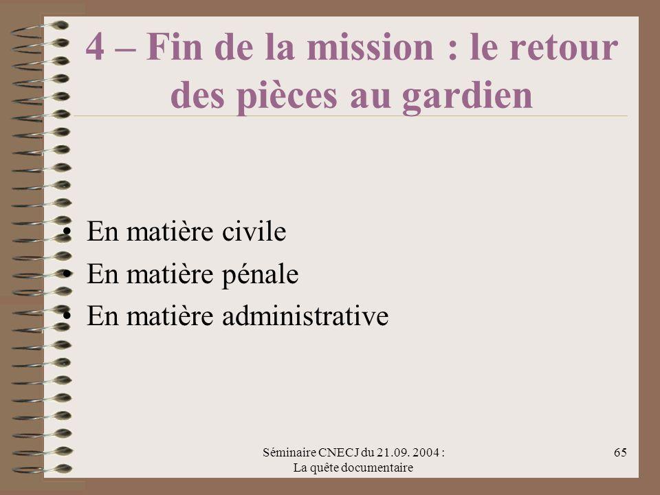 Séminaire CNECJ du 21.09. 2004 : La quête documentaire 65 4 – Fin de la mission : le retour des pièces au gardien En matière civile En matière pénale