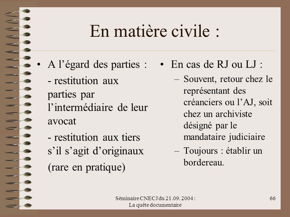 Séminaire CNECJ du 21.09. 2004 : La quête documentaire 66 En matière civile : A légard des parties : - restitution aux parties par lintermédiaire de l