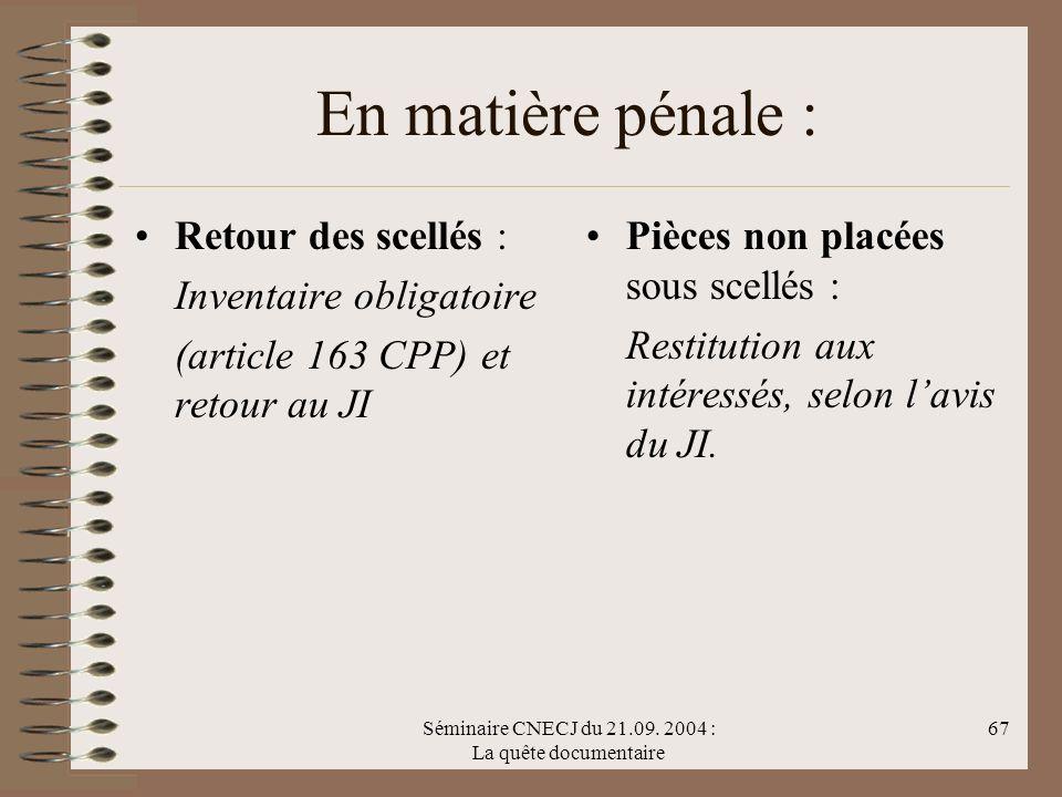 Séminaire CNECJ du 21.09. 2004 : La quête documentaire 67 En matière pénale : Retour des scellés : Inventaire obligatoire (article 163 CPP) et retour