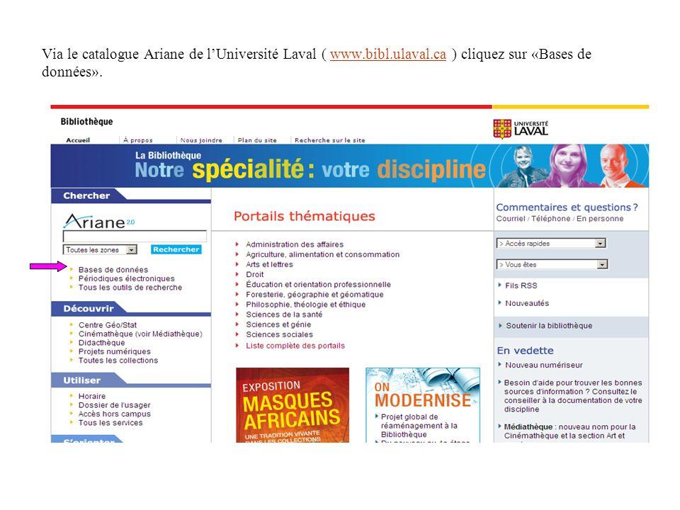 Via le catalogue Ariane de lUniversité Laval ( www.bibl.ulaval.ca ) cliquez sur «Bases de données».www.bibl.ulaval.ca