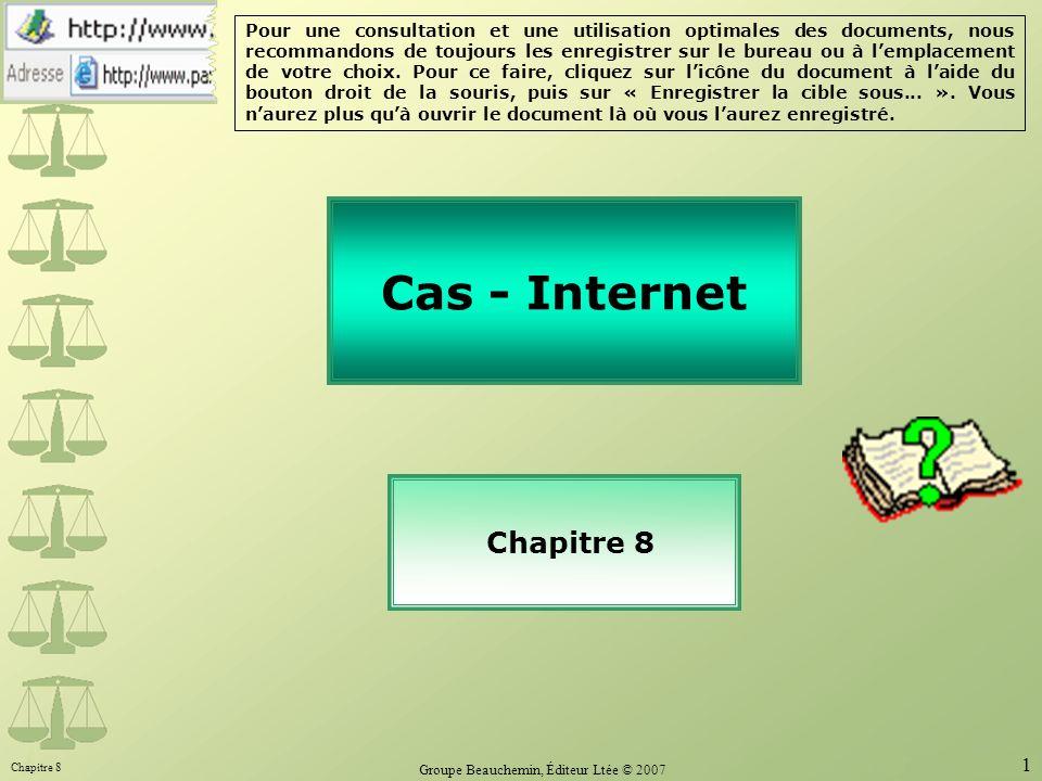 Chapitre 8 Groupe Beauchemin, Éditeur Ltée © 2007 1 Cas - Internet Chapitre 8 Pour une consultation et une utilisation optimales des documents, nous recommandons de toujours les enregistrer sur le bureau ou à lemplacement de votre choix.