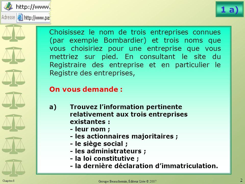 Chapitre 8 Groupe Beauchemin, Éditeur Ltée © 2007 2 1 a) Choisissez le nom de trois entreprises connues (par exemple Bombardier) et trois noms que vous choisiriez pour une entreprise que vous mettriez sur pied.