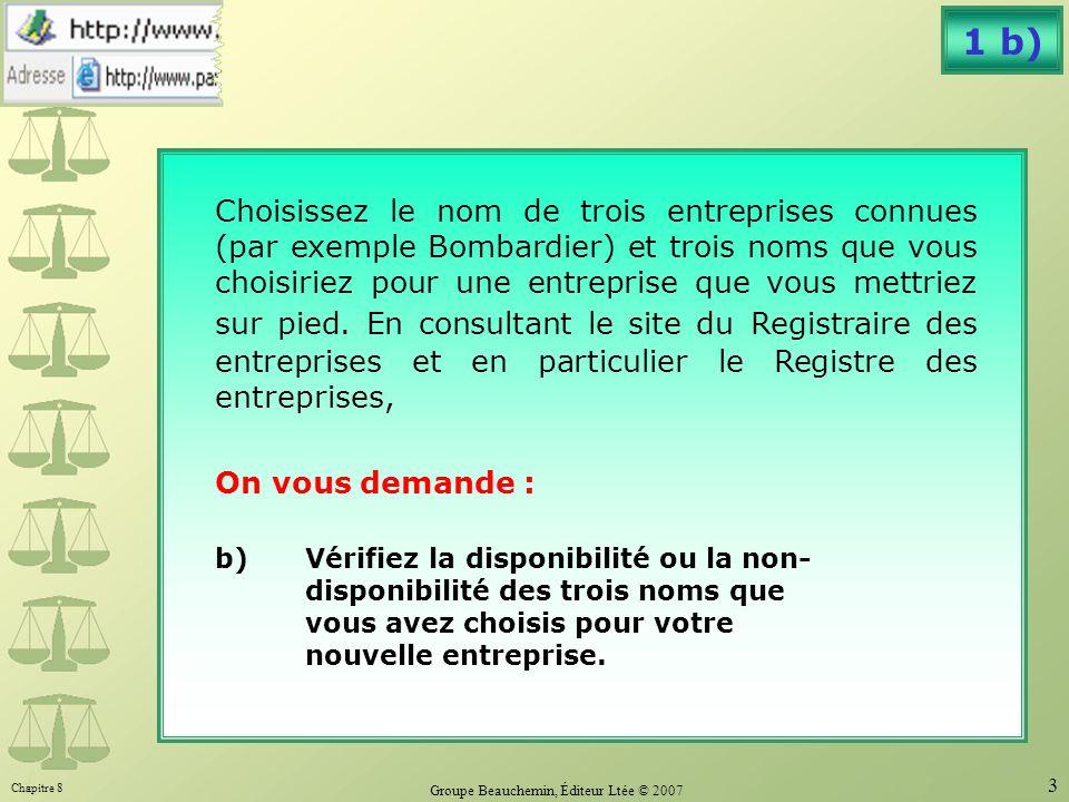 Chapitre 8 Groupe Beauchemin, Éditeur Ltée © 2007 3 1 b) Choisissez le nom de trois entreprises connues (par exemple Bombardier) et trois noms que vous choisiriez pour une entreprise que vous mettriez sur pied.