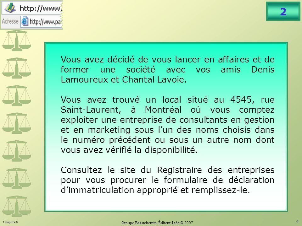 Chapitre 8 Groupe Beauchemin, Éditeur Ltée © 2007 4 2 Vous avez décidé de vous lancer en affaires et de former une société avec vos amis Denis Lamoureux et Chantal Lavoie.