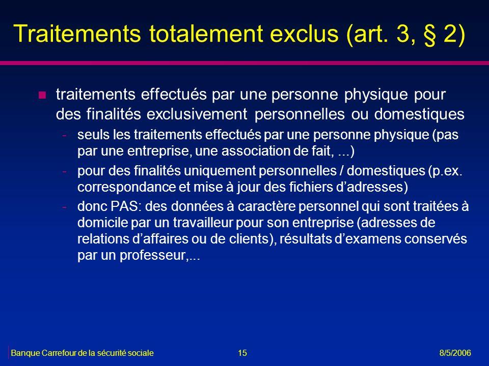 15Banque Carrefour de la sécurité sociale 8/5/2006 Traitements totalement exclus (art. 3, § 2) n traitements effectués par une personne physique pour
