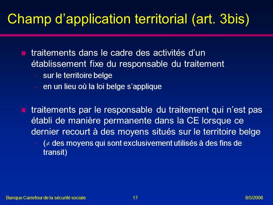 17Banque Carrefour de la sécurité sociale 8/5/2006 Champ dapplication territorial (art. 3bis) n traitements dans le cadre des activités dun établissem