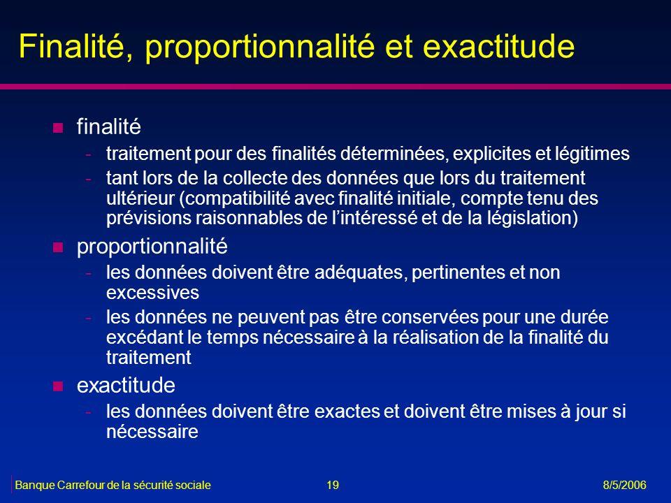19Banque Carrefour de la sécurité sociale 8/5/2006 Finalité, proportionnalité et exactitude n finalité -traitement pour des finalités déterminées, exp