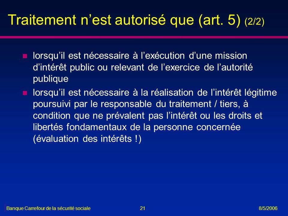 21Banque Carrefour de la sécurité sociale 8/5/2006 Traitement nest autorisé que (art. 5) (2/2) n lorsquil est nécessaire à lexécution dune mission din