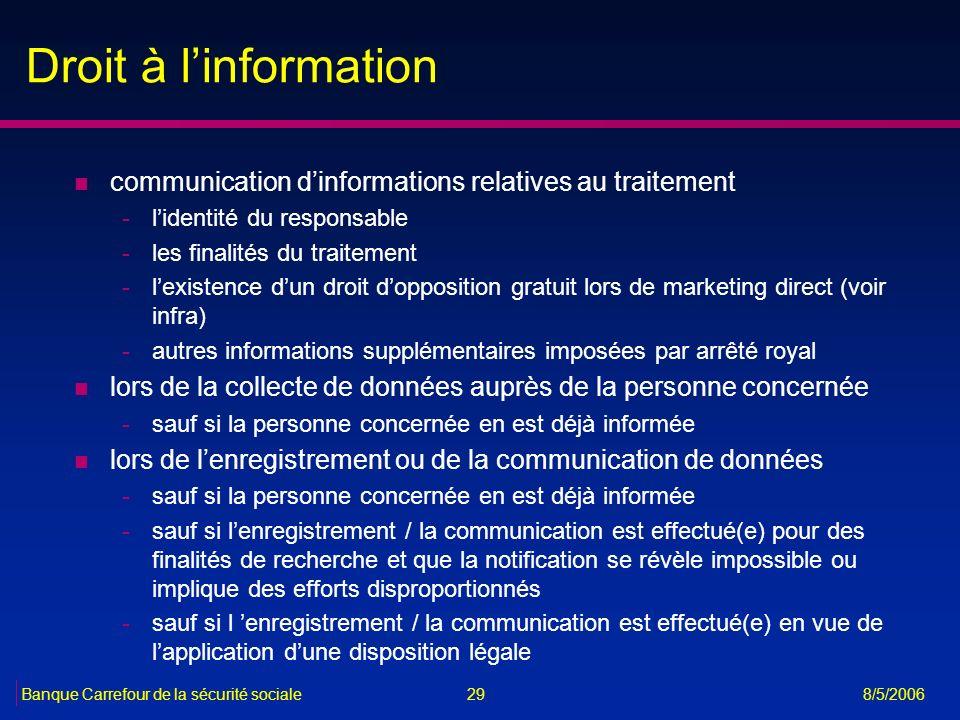 29Banque Carrefour de la sécurité sociale 8/5/2006 Droit à linformation n communication dinformations relatives au traitement -lidentité du responsabl
