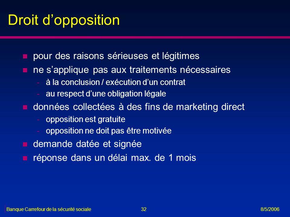 32Banque Carrefour de la sécurité sociale 8/5/2006 Droit dopposition n pour des raisons sérieuses et légitimes n ne sapplique pas aux traitements néce