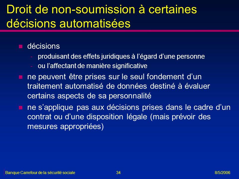 34Banque Carrefour de la sécurité sociale 8/5/2006 Droit de non-soumission à certaines décisions automatisées n décisions -produisant des effets jurid