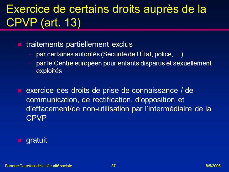 37Banque Carrefour de la sécurité sociale 8/5/2006 Exercice de certains droits auprès de la CPVP (art. 13) n traitements partiellement exclus -par cer
