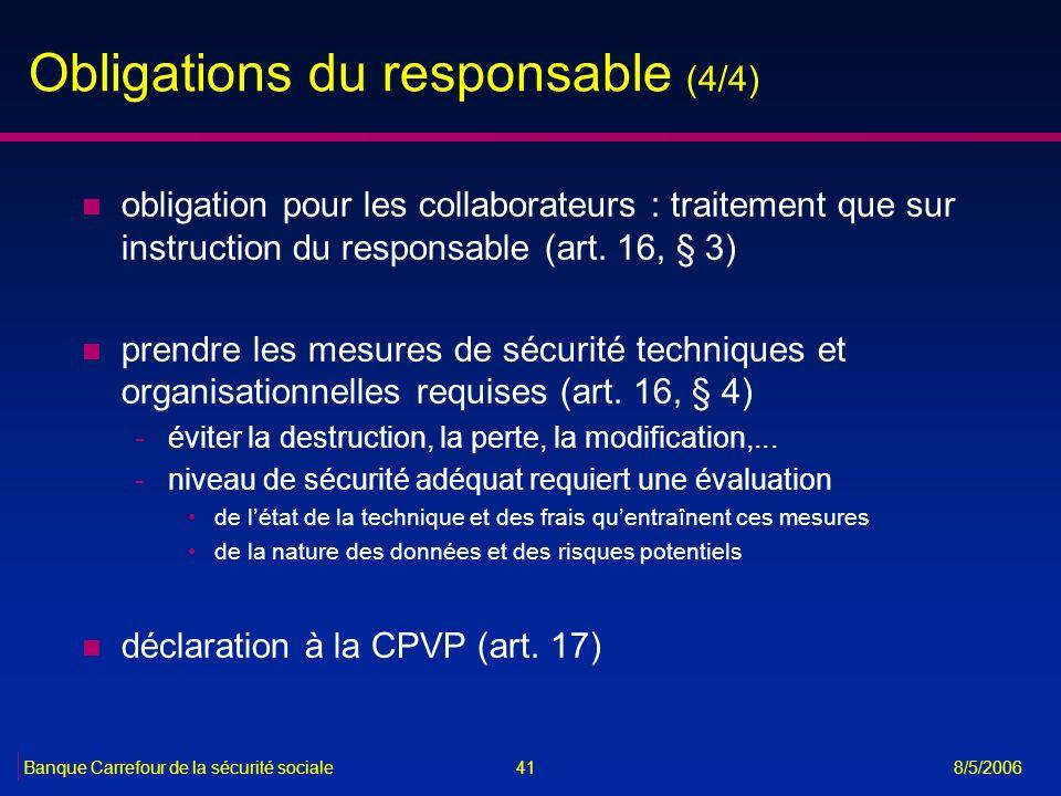41Banque Carrefour de la sécurité sociale 8/5/2006 Obligations du responsable (4/4) n obligation pour les collaborateurs : traitement que sur instruct