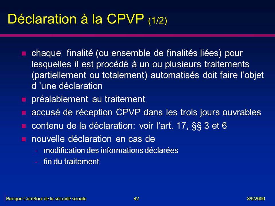 42Banque Carrefour de la sécurité sociale 8/5/2006 Déclaration à la CPVP (1/2) n chaque finalité (ou ensemble de finalités liées) pour lesquelles il e