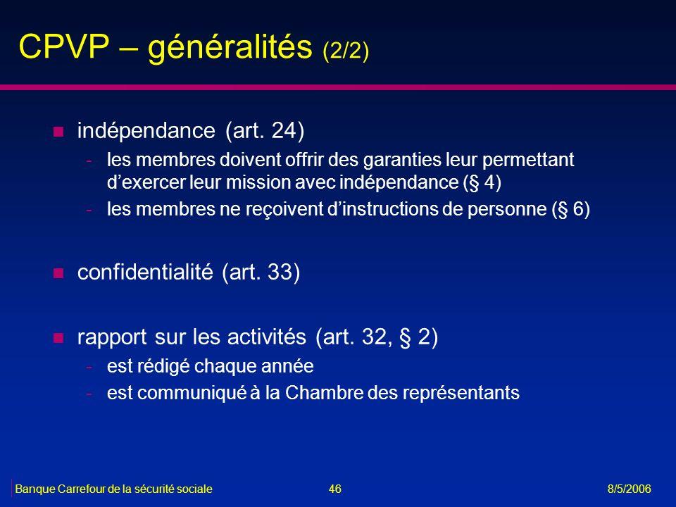 46Banque Carrefour de la sécurité sociale 8/5/2006 CPVP – généralités (2/2) n indépendance (art. 24) -les membres doivent offrir des garanties leur pe