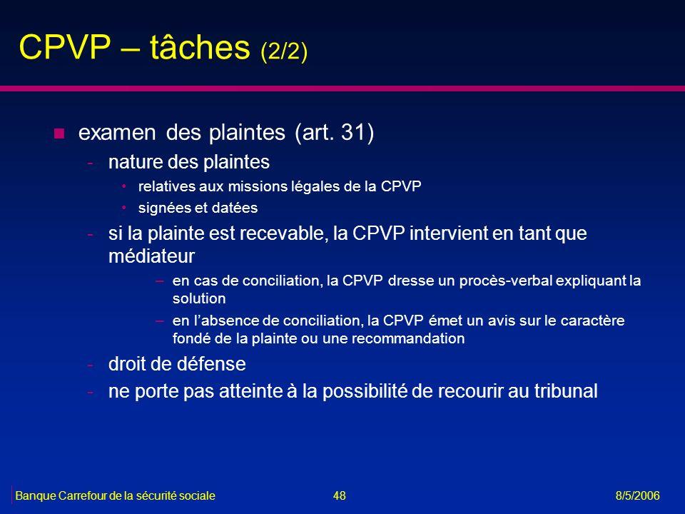 48Banque Carrefour de la sécurité sociale 8/5/2006 CPVP – tâches (2/2) n examen des plaintes (art. 31) -nature des plaintes relatives aux missions lég