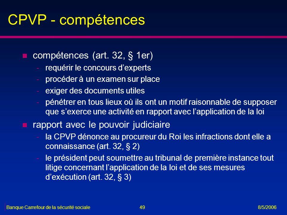 49Banque Carrefour de la sécurité sociale 8/5/2006 CPVP - compétences n compétences (art. 32, § 1er) -requérir le concours dexperts -procéder à un exa