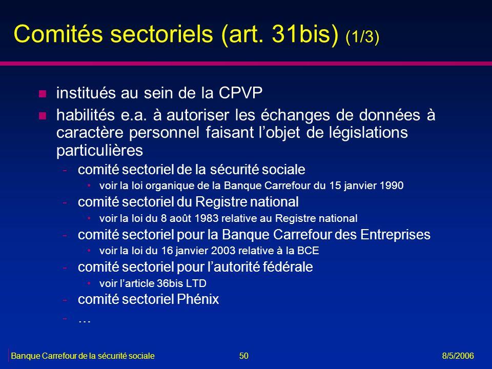 50Banque Carrefour de la sécurité sociale 8/5/2006 Comités sectoriels (art. 31bis) (1/3) n institués au sein de la CPVP n habilités e.a. à autoriser l