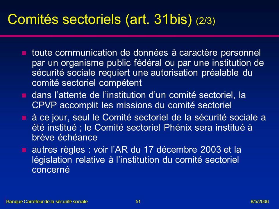 51Banque Carrefour de la sécurité sociale 8/5/2006 Comités sectoriels (art. 31bis) (2/3) n toute communication de données à caractère personnel par un