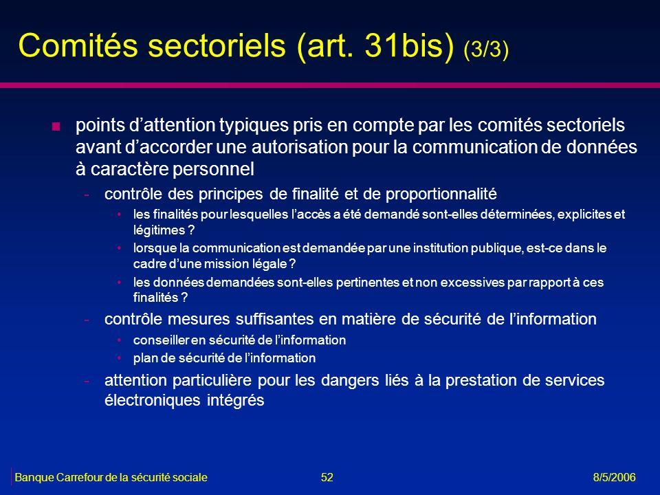 52Banque Carrefour de la sécurité sociale 8/5/2006 Comités sectoriels (art. 31bis) (3/3) n points dattention typiques pris en compte par les comités s