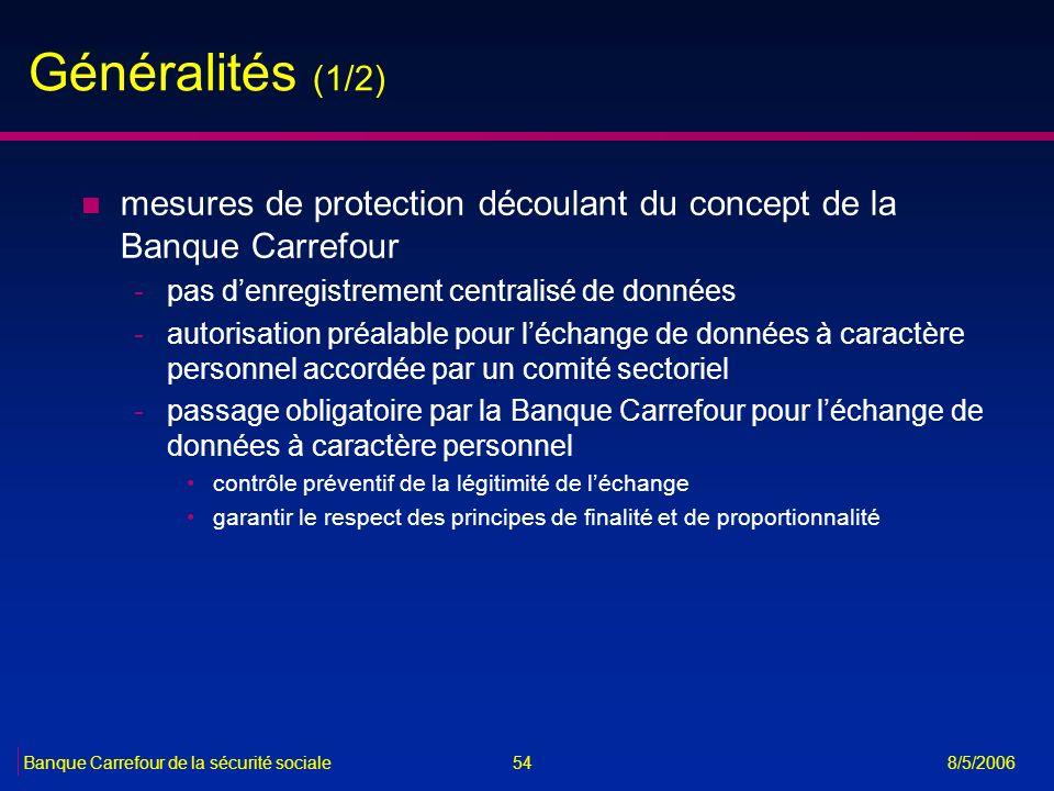 54Banque Carrefour de la sécurité sociale 8/5/2006 Généralités (1/2) n mesures de protection découlant du concept de la Banque Carrefour -pas denregis