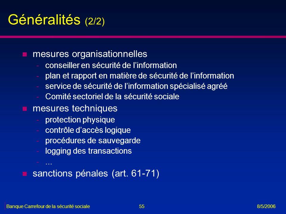 55Banque Carrefour de la sécurité sociale 8/5/2006 Généralités (2/2) n mesures organisationnelles -conseiller en sécurité de linformation -plan et rap