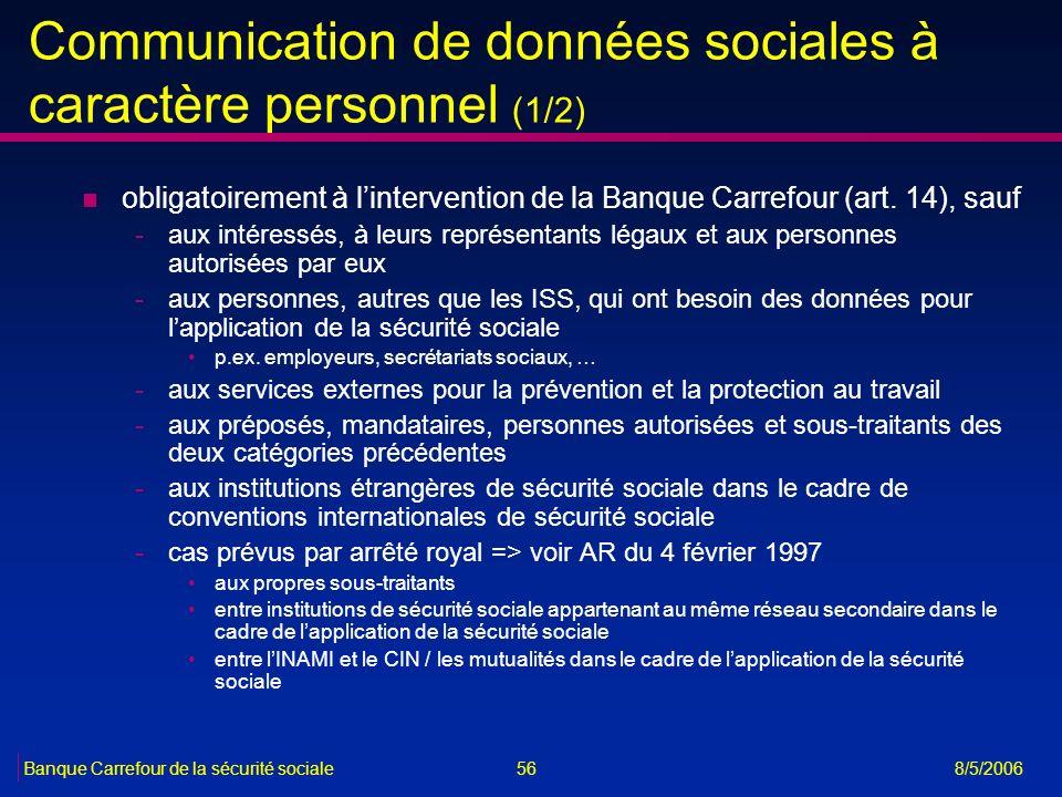 56Banque Carrefour de la sécurité sociale 8/5/2006 Communication de données sociales à caractère personnel (1/2) n obligatoirement à lintervention de