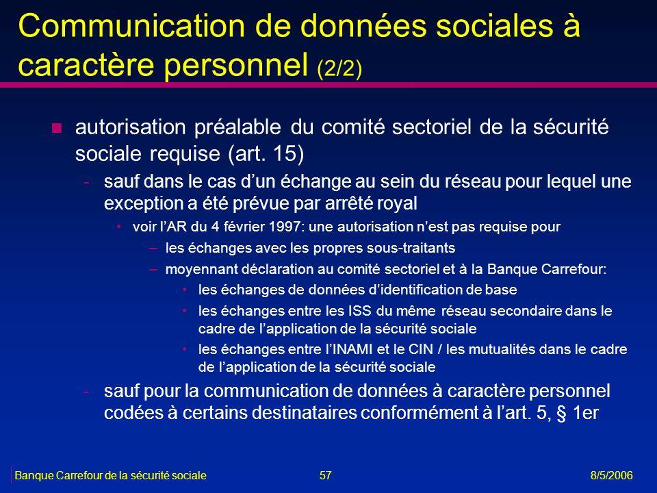57Banque Carrefour de la sécurité sociale 8/5/2006 Communication de données sociales à caractère personnel (2/2) n autorisation préalable du comité se